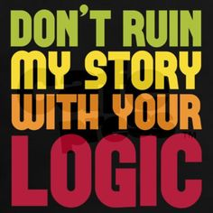 """Don't ruin my story with your logic"" - Rick Castle"