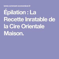 Épilation : La Recette Inratable de la Cire Orientale Maison.