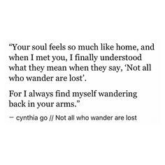 pinterest: cynthia_go | cynthia go, quotes, words, not all who wander are lost, moving on quotes, love quotes, love, heartbreak, romance, cliche, writing, creative writing, tumblr