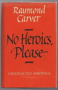 No Heroics, Please: Uncollected Writings by Raymond Carver.  Published by Harvill in 1991.
