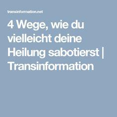 4 Wege, wie du vielleicht deine Heilung sabotierst | Transinformation