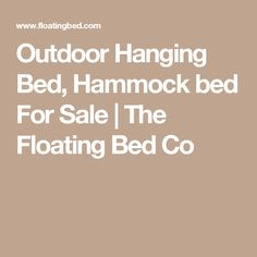 Outdoor Hanging Bed, Hammock bed For Sale   The Floating Bed Co