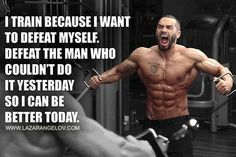 """""""I train because I want to defeat myself. Defeat the man who could not do it yesterday so I can be better today"""" #Motivation"""