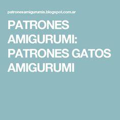 PATRONES AMIGURUMI: PATRONES GATOS AMIGURUMI
