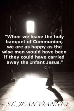 When we leave the holy banquet of communion, we are as happy as the wise men would have been if they could have carried away the Infant Jesus. Catholic Religion, Catholic Quotes, Catholic Prayers, Catholic Saints, Religious Quotes, Roman Catholic, Catholic Art, St John Vianney, Saint Quotes