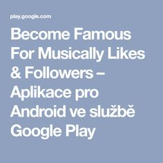 Become Famous For Musically Likes & Followers – Aplikace pro Android ve službě Google Play