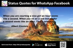 When you are courting a nice girl an hour seems like a second. when you site on a red-hot cinder a second seems like an hour. That's relativity. - Albert Einstein