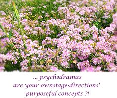 ... #psychodramas are your own stage-directions' purposeful concepts ?!
