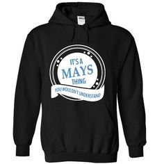 MAYS - It is A MAYS Thing You Would not Understand - T  - #fathers gift #small gift. OBTAIN => https://www.sunfrog.com/Names/MAYS--It-is-A-MAYS-Thing-You-Would-not-Understand--T-Shirt-4077-Black-Hoodie.html?68278