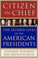 Citizen-in-Chief: The Second Lives of the American Presidents By Leonard Benardo, Jennifer Weiss