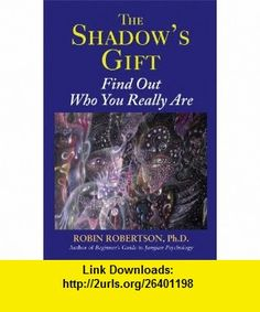 The Shadows Gift Find Out Who You Really Are (9780892541645) Robin Robertson , ISBN-10: 0892541644  , ISBN-13: 978-0892541645 ,  , tutorials , pdf , ebook , torrent , downloads , rapidshare , filesonic , hotfile , megaupload , fileserve