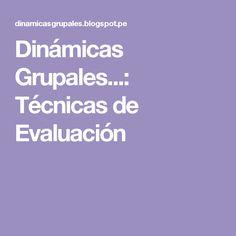 Dinámicas Grupales...: Técnicas de Evaluación