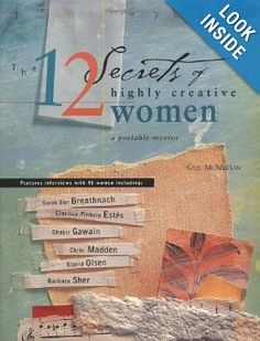 My favourite book:  The 12 Secrets of Highly Creative Women: A Portable Mentor: Gail McMeekin