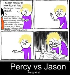 I'm gonna defend Jason here...Jason has probably done almost as much as Percy has. We just know more about Percy. Now don't get me wrong percy will always be my number 1 but we just don't know anything about Jason.
