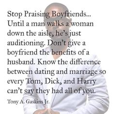 Boyfriends: He's just auditioning for the part until he walks you down that aisle. #relationships