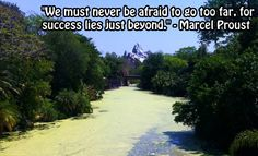 """""""We must never be afraid to go too far, for success lies just beyond."""" - Marcel Proust"""