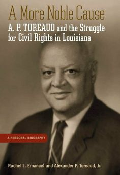 A More Noble Cause: A. P. Tureaud and the Struggle for Civil Rights in Louisiana by Rachel L. Emanuel. $14.38. http://onemoment4u.org/showme/dpuwu/Bu0w0u4vUd5iPlTfDxEa.html. Publisher: LSU Press (April 25, 2011). 352 pages