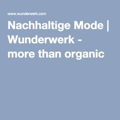 Nachhaltige Mode | Wunderwerk - more than organic