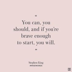 """You can, you should, and if you're brave enough to start, you will."" — Stephen King #WiseWords"
