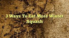 awesome 3 Ways To Eat More Winter Squash,           With the arrival of sweater weather, it's time to fall in love with winter squash: acorn, butternut, Hubbard, buttercup, delicate, s...,http://90daynewbody.com/3-ways-to-eat-more-winter-squash/