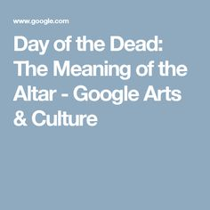 Day of the Dead: The Meaning of the Altar - Google Arts & Culture