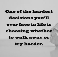 A difficult decision: to walk away or to try harder