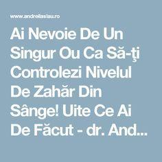 Ai Nevoie De Un Singur Ou Ca Să-ţi Controlezi Nivelul De Zahăr Din Sânge! Uite Ce Ai De Făcut - dr. Andrei Laslău