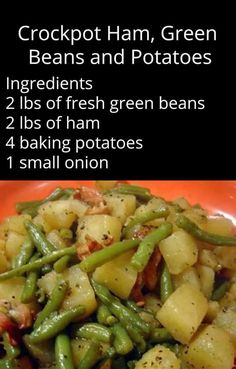 Crockpot Ham, Green Beans and Potatoes Ingredients : 2 lbs of fresh green beans…