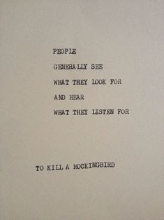 Exact Quote: People generally see what they look for, and hear what they listen for. To Kill A Mockingbird This cardstock quote is typed using a. Now Quotes, Words Quotes, Great Quotes, Wise Words, Quotes To Live By, Life Quotes, Sayings, Quotes In Books, Best Book Quotes