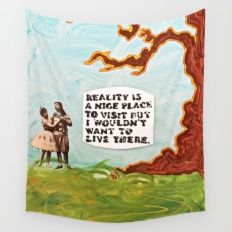 Reality is A Nice Place to Visit but I Wouldn't Want to Live There Wall Tapestry