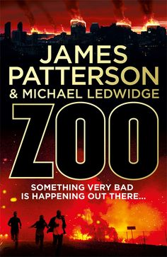 James Patterson Zoo An epic, unputdownable thriller from the world's bestselling thriller writer James Patterson