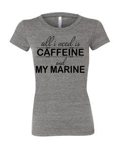 ALL I NEED IS CAFFEINE AND MY MARINE - Eagle, Globe & Anchor Clothing