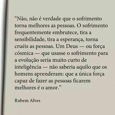 """""""A única força capaz de fazer as pessoas ficarem melhores é o amor..."""""""