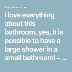 i love everything about this bathroom, yes, it is possible to have a large shower in a small bathroom! – Tips Home Decor