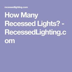 Learn how to choose the best light bulb types to install in your how many recessed lights recessedlighting aloadofball Choice Image