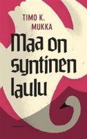 Timo K. Mukka: Maa on syntinen laulu. Gummerus uusintapainos 2013. #kirjat #lappi #kaunokirjallisuus