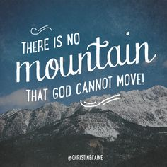 If we give place to the mountain God cannot remove it. Doubt not He can and will. My testimony. Christian Encouragement, Encouragement Quotes, Bible Quotes, Bible Verses, Scriptures, Christine Caine, Joy Of The Lord, Happy Love, Power Of Prayer