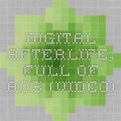 Digital Afterlife, Full of Ads (video)http://anewdomain.net/2014/10/24/get-digital-afterlife-full-ads-video/