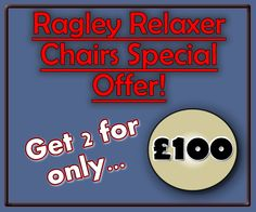 Why not go all out and get the Ragley Relaxer 'Anti- Gravity' chair - Get Two For £100!