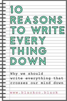 10 Reasons to Write Everything Down
