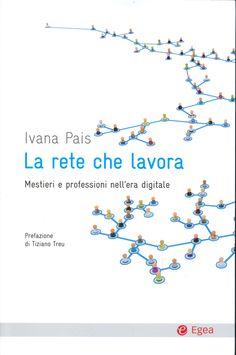 La rete che lavora: mestieri e professioni nell'era digitale, di Ivana Pais