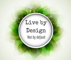 Live Your Life By Design,Are You Living Your Life By Default Or By Design  I