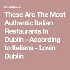 These Are The Most Authentic Italian Restaurants In Dublin - According to Italians - Lovin Dublin Restaurants In Dublin, Italian Restaurants, Italian Recipes, Places, Food, Kitchens, Essen, Meals, Yemek