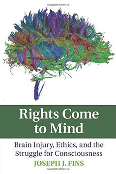 Rights Come to Mind: #BrainInjury, Ethics, and the Struggle for Consciousness #neuroskills