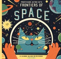 Professor Astro Cat's Frontiers of Space: Imaginative and Illuminating Children's Book Tickles Our Zest for the Cosmos – Brain Pickings