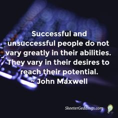 Successful and unsuccessful people  do not vary greatly in their abilities.  They vary in their desires to reach their potential. #JohnMaxwell #FoodForThought
