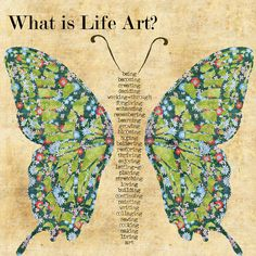 What is Life ART?  Being, becoming, creating, deciding, working-through, forgiving, enhancing, remembering, learning, growing blooming, hoping, believing, restoring, thriving, enjoying, letting-go, playing, stretching, loving, building, continuing, painting, writing, collaging, sewing, cooking, making, living, art