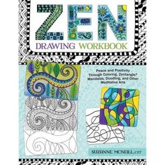 Zen Drawing Workbook: Peace and Positivity Through Coloring, Zentangle, Mandalas, Doodling, and Other Meditative Arts