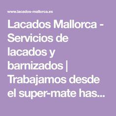 Lacados Mallorca - Servicios de lacados y barnizados | Trabajamos desde el super-mate hasta el alto brillo Sparkle, Majorca