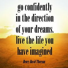 """""""Go confidently in the direction of your dreams. Live the life you have imagined""""  Henry David Thoreau ---------------------------------------------------------------#noexcuses #realestate #entrepreneur #mindset #fliphouses #progress #inspiration #quotes #quoteoftheday #TagsForLikes #motivation #instagood #follow #photooftheday  #followme #henrydavidthoreau #beautiful #happy  #instadaily #comment #amazing #fitfam #igers  #instalike #fitlife #like4like #ifb #thoreau #follow4follow #opsg by…"""
